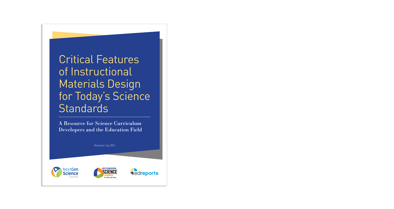 Critical Features of Instructional Materials Design for Today's Science Standards A Resource for Science Curriculum Developers and the Education Field